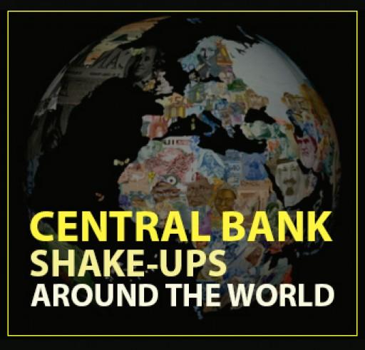 Central Bank Shake-Ups Around the World