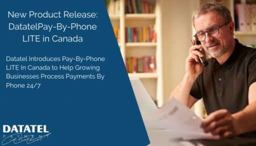 Datatel Introduces Pay-By-Phone LITE In Canada to Help Growing Businesses Process Payments By Phone 24/7