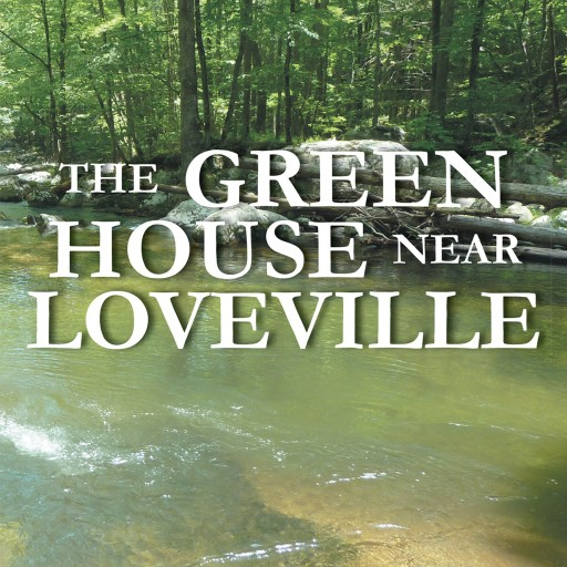 "William Crute's New Book ""The Green House Near Loveville"" Is a Thrilling and Humorous Work of Realistic Fiction"