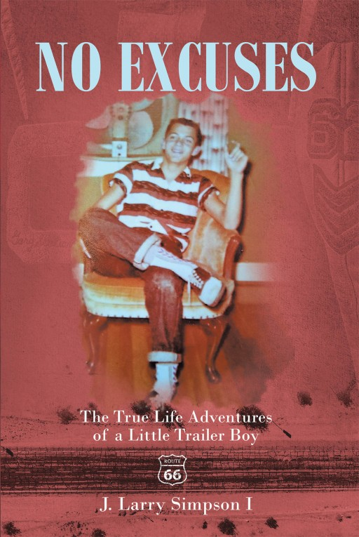 J. Larry Simpson I's New Book 'No Excuses: The True Life Adventures of a Little Trailer Boy' is a Riveting Memoir of the Author's Youthful Adventures That Defined Him and Gave Purpose in His Life
