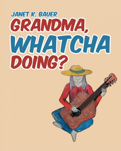 Janet K. Bauer's New Book 'Grandma, Whatcha Doing?' With Wonderful Illustrations by Tiffany Schank, is a Book for Kids, About a Curious Child and Her Loving Grandma