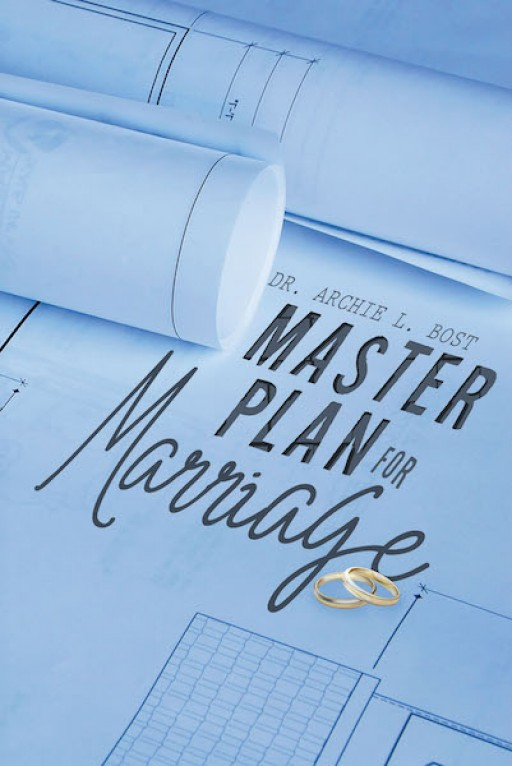 Dr. Archie L. Bost's New Book 'Master Plan for Marriage' is an Edifying Manual for a Holy Union That Lasts and Fulfills