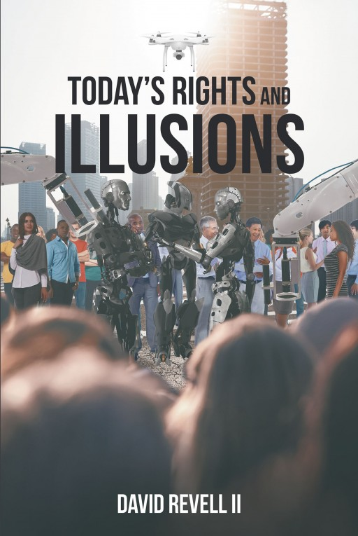 Author David Revell II's New Book 'Today's Rights and Illusions' is a Collection of Though-Provoking Poetry That Captures the Essence of Modern Life in a Meaningful Way