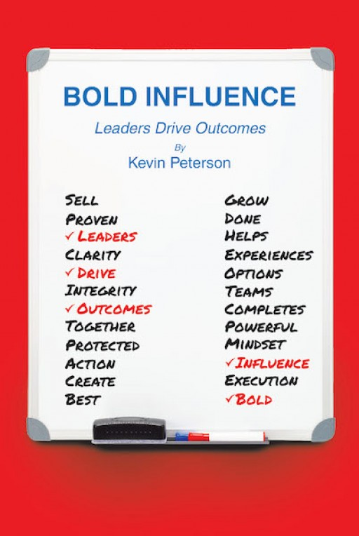 Kevin Peterson's New Book 'Bold Influence: Leaders Drive Outcomes' is an Astute Narrative That Delves Into the Improvement of One's Character to Attain Purpose