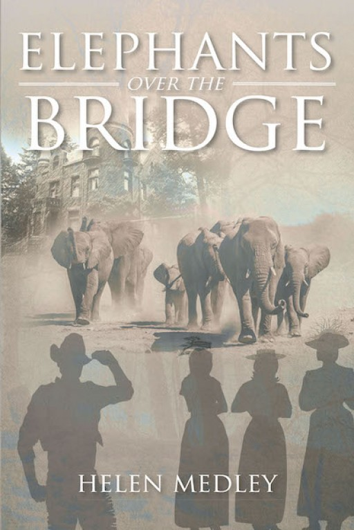 Helen Medley's New Book 'Elephants Over the Bridge' is a Riveting Tale of Strength and Conviction During Wartime