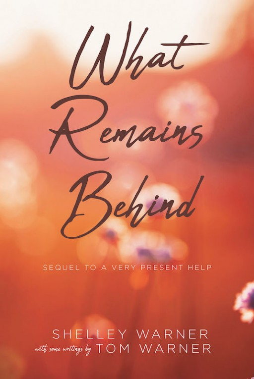 Shelley Warner's New Book 'What Remains Behind' Continues on a Mind-Clearing Journey Filled With Inspiration and Hope