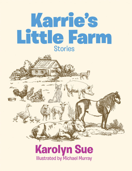 Karolyn Sue's New Book 'Karrie's Little Farm: Stories' is a Heartwarming Collection of Stories About a Bond Between a Young Girl and Her Beloved Domestic Pig