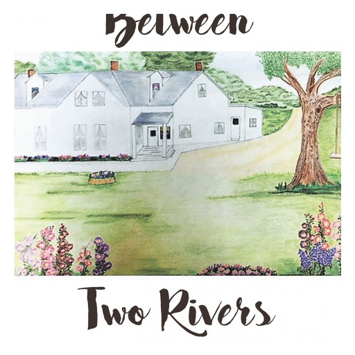Author Margaret Van Epps' New Book 'Between Two Rivers' is the Story of Her Grandmother and Grandfather's Life Together