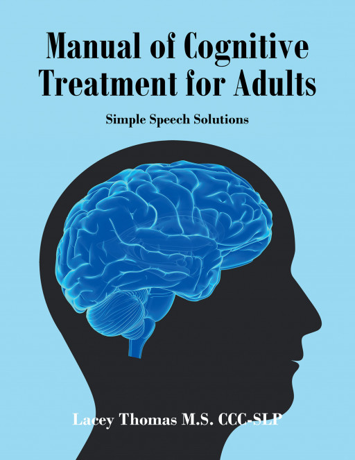 Author Lacey Thomas' New Book 'Manual of Cognitive Treatment for Adults: Simple Speech Solutions' is an Excellent Resource for Speech-Language Pathology Professionals
