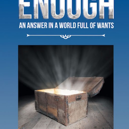 """Peter Mike Hoffman's New Book, """"Enough: An Answer in a World Full of Wants"""" is a Compelling Book Highlighting the Virtue of Contentment in Life."""