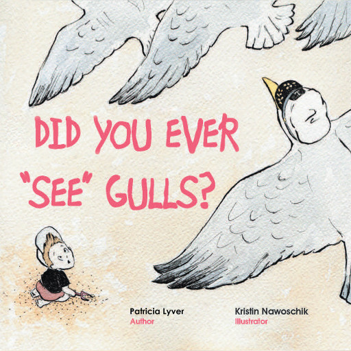 Patricia Lyver's New Book 'Did You Ever 'See' Gulls?' Shares a Delightful Alphabet Read About Beaches, Sands, and Seagulls