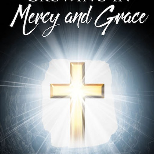 """Bessie James's New Book """"Growing in Mercy and Grace"""" is a Touching Narrative That Exudes With Faithful Countenance and Godly Grace."""