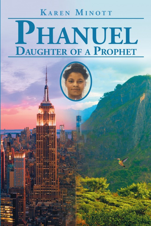 Author Karen Minott's New Book 'Phanuel Daughter of a Prophet' is the Compelling Account of an Amazing Life Spent in Service to God, Family, and Community