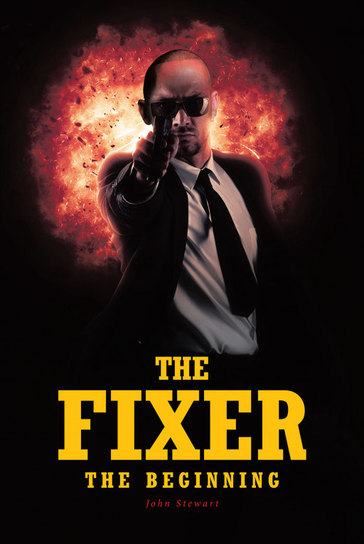John Stewart's New Book 'The Fixer: The Beginning' is a Suspenseful Story of a Soldier Who Pursues His Lover's Killer to Deliver Justice