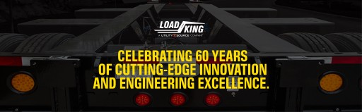 Load King Trailers Celebrating 60th Year of Providing First-Class, Performance-Driven Trailers to Heavy Equipment Industries