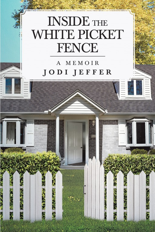 Jodi Jeffer's New Book 'Inside the White Picket Fence' Shares an Awe-Inspiring Journey That Sheds Light on the Effect of Mental Health on Intergenerational Relationships