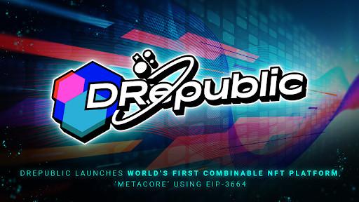 DRepublic Launches World's First Combinable NFT Platform, 'MetaCore' Using EIP-3664