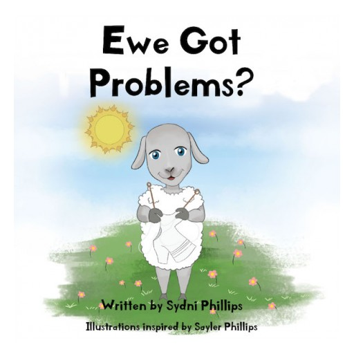 Sydni Phillips' New Book 'Ewe Got Problems?' is an Engaging Piece of Story for Kids About Facing Life's Challenges With Positivity and Clarity of Mind