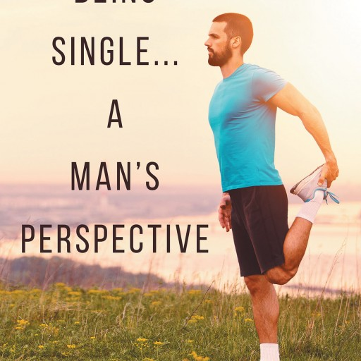 """Author Joe Montecalvo's New Book """"Being Single… a Man's Perspective"""" is an Autobiographical Account of the Author's Past Relationships."""