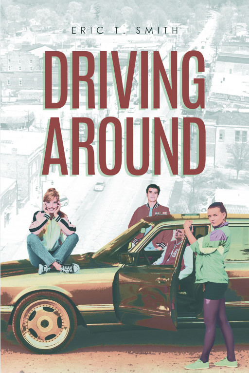 Eric T. Smith's New Book 'Driving Around' is a Heartwarming Adventure That Highlights the Significance of One's Youth to Their Whole Being