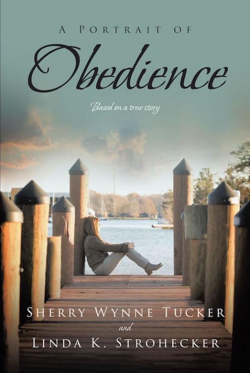 Sherry Wynne Tucker And Linda K. Strohecker's New Book 'A Portrait Of Obedience' Unravels A Profound Tale About Surprise Encounters And God's Endless Grace