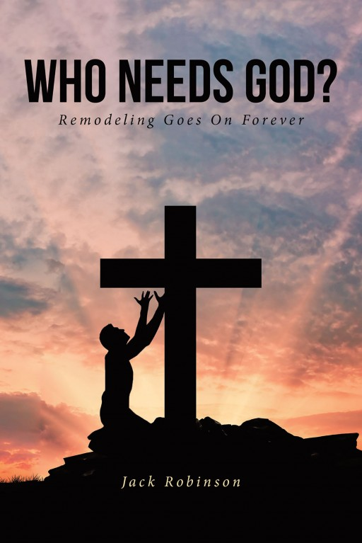 Jack Robinson's New Book 'Who Needs God?' is a Short Yet Captivating Read About How Going Back to Faith Mirrors Home-Remodeling