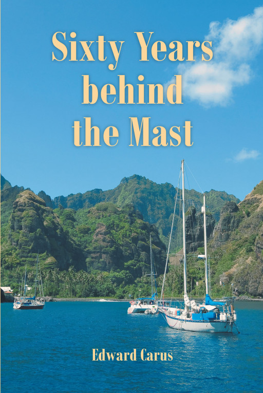 Author Edward Carus' new book, 'Sixty Years behind the Mast', is a thrilling first-hand account of the author's time as a sailor cruising across the Pacific Ocean