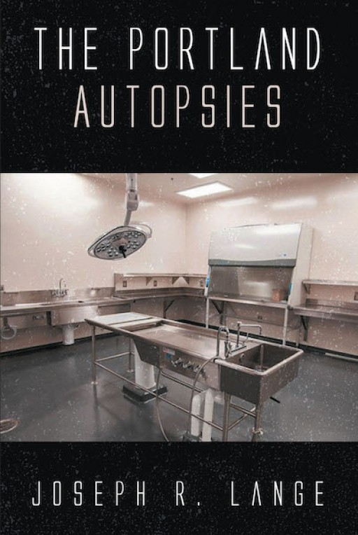 Joseph R. Lange's New Book, 'The Portland Autopsies', is a Plot-Driven Tale of a Man Who Tries to Get Away From His Horrific Memories