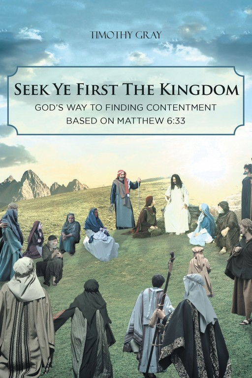 Timothy Gray's New Book 'Seek Ye First the Kingdom' is a Brilliant Read That Addresses the Discontentment in Today's Times