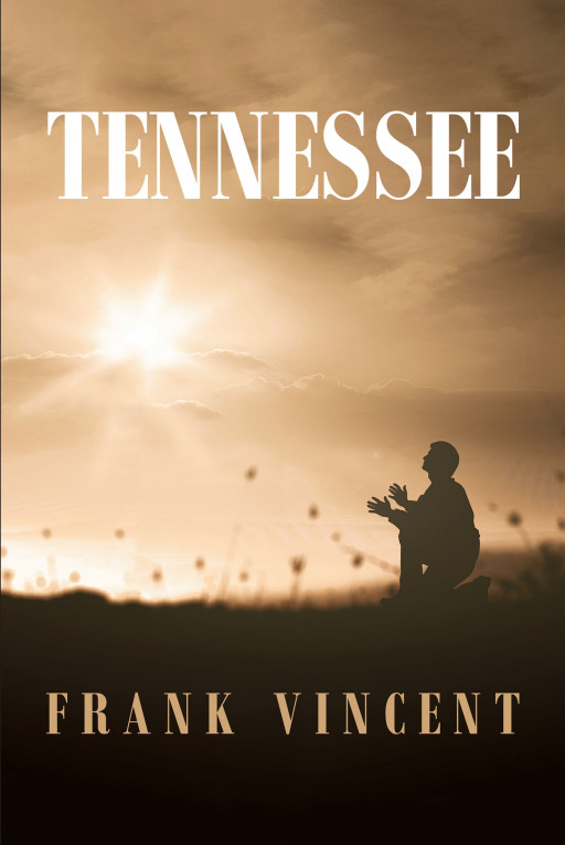 Frank Vincent's New Book 'Tennessee' is a Fascinating Retelling of a Man's Journey of Pushing Through the Battlefields of War and Life