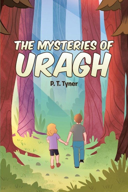 Author P.T. Tyner's New Book 'The Mysteries of URAGH' is the Exciting Tale of Two Children Who Go on an Expedition in the Woods That is Not What It Seems
