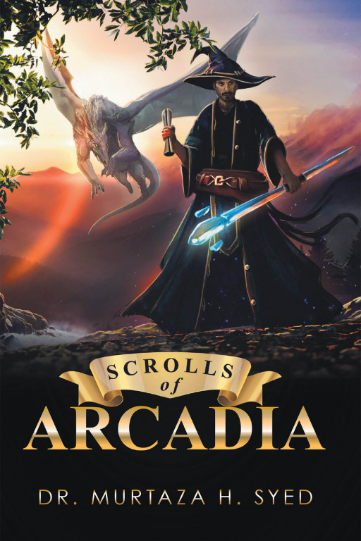 Dr. Murtaza H. Syed's New Book 'Scrolls of Arcadia: Part I' Is a Fantasy Novel of a Quest to Defeat Dajjrah's Evil Schemes