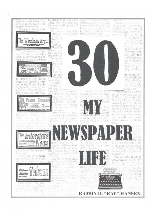 Author Ramon D. 'Ray' Hansen's New Book '30- My Newspaper Life' is the Compelling Memoir of an Old-School Newspaperman Reflecting Upon a Career Spanning Seven Decades