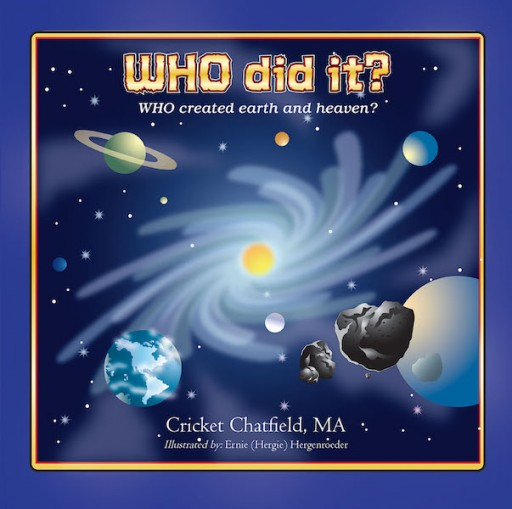 Cricket Chatfield's New Book 'WHO Did It? WHO Created Earth and Heaven?' Tackles Every Child's Questions About God and Existence