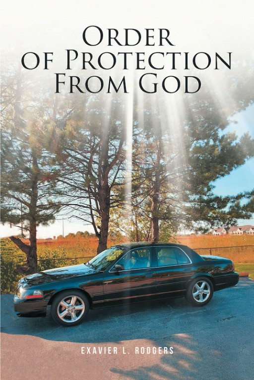 Exavier L. Rodgers' New Book 'Order of Protection From God' is a Brilliant Novel About a Life Filled With the Lord's Power and Guidance