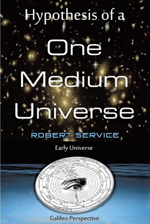 Robert Service's New Book 'Hypothesis of a One-Medium Universe' Follows an Interesting Exploration That Triggers One's Imagination and Critical Thinking