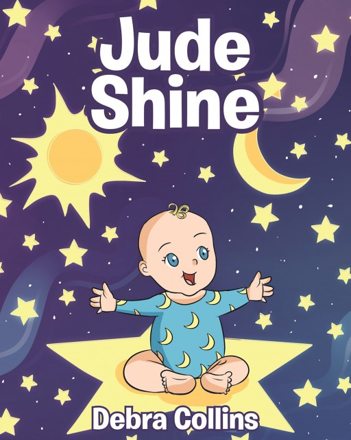 Debra Collins's New Book 'Jude Shine' is a Heartwarming Tale of Loving Moments With an Infant Grandchild Who Brings Joy in His Family's Lives