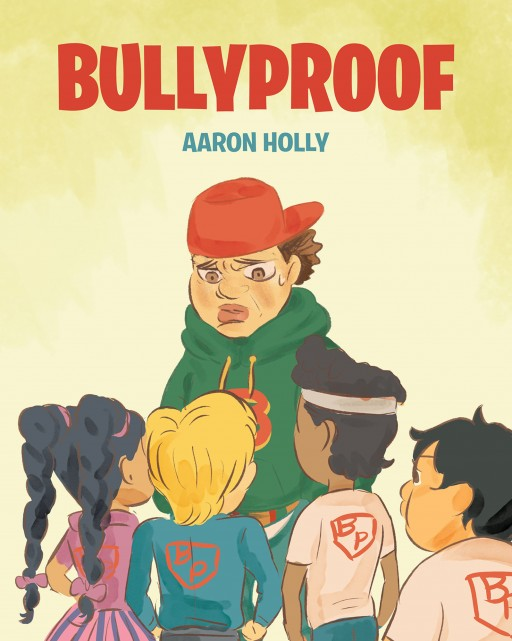 Author Aaron Holly's New Book 'Bullypoof' is a Charming Story of 4th-Grade Students Who Overcome Bullying in Their School