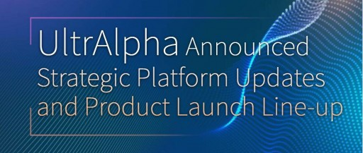 UltrAlpha Announced Strategic Platform Updates and Product Launch Line-Up