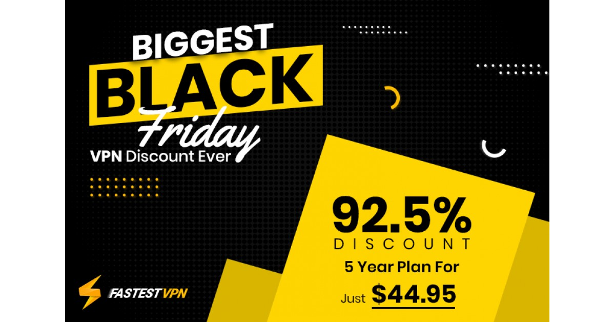 Fastestvpn Black Friday And Cyber Monday Deal To Deliver The Biggest Sale Of The Year Newswire