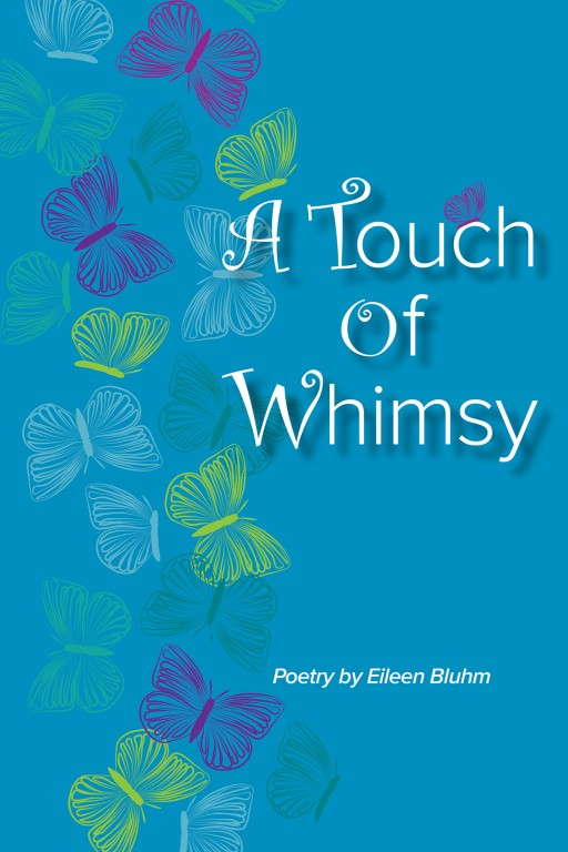 'A Touch of Whimsy,' the Latest Book of Poetry From Eileen Bluhm, Breathes Life and Fun to the Everyday and Ordinary