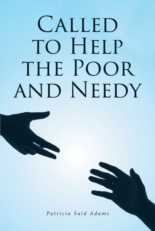 Patricia Said Adams' New Book 'Called to Help the Poor and Needy' is a Remarkable Writing About the Scriptures and How to Bring Service to the Less Privileged