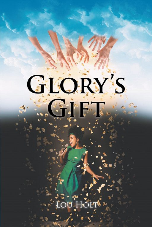 Author Lou Holt's New Book 'Glory's Gift' is the Story of Glory, a Girl With an Angelic Singing Voice, and the Rise and Fall of Her Career