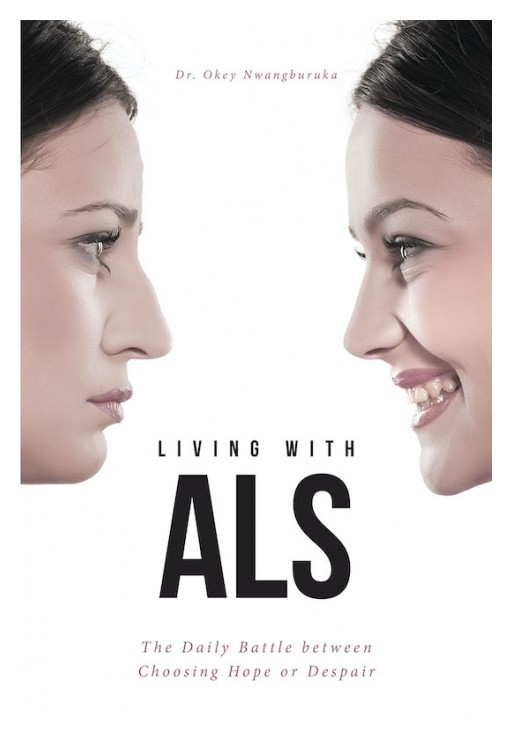 Dr. Okey Nwangburuka's New Book 'Living With ALS' is a Poignant Memoir of the Author's Journey Through ALS That Inspires a Deep Understanding of the Illness