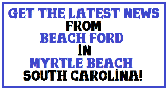 Beach Ford In Myrtle Beach Sc Reallly Knows How To Get The Good