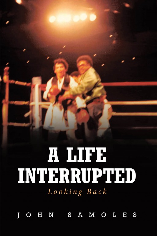 John Samoles' New Book 'A Life Interrupted Looking Back' Carries a Fascinating Autobiography of a Man Who Has Never Had It Easy in Life
