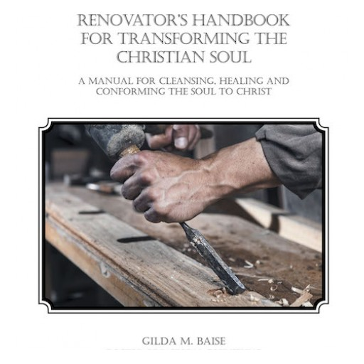 """Gilda M. Baise's New Book """"Renovator's Handbook for Transforming the Christian Soul"""" is an Opus That Inspires Healing and Reparation Through Faith and Godliness."""