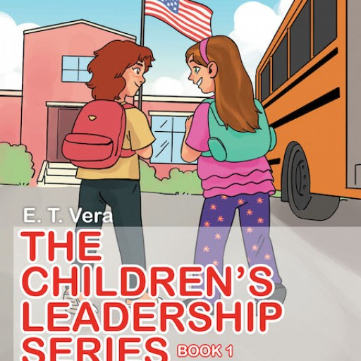E. T. Vera's New Book 'The Children's Leadership Series, Book 1: Lilly the Leader Gets Ready for School' Sets an Inspiring Example for Young Achievers.