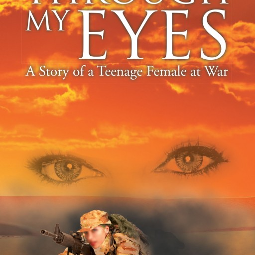 """Maura Walsh's New Book """"Through My Eyes: A Story of a Teenage Female at War"""" Is the Author's Experiences as a 19 Year Old Female Soldier Sent to War Straight From Boot Camp."""