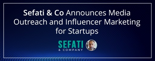 Sefati & Co Announces New Services in Media Outreach, Influencer Marketing
